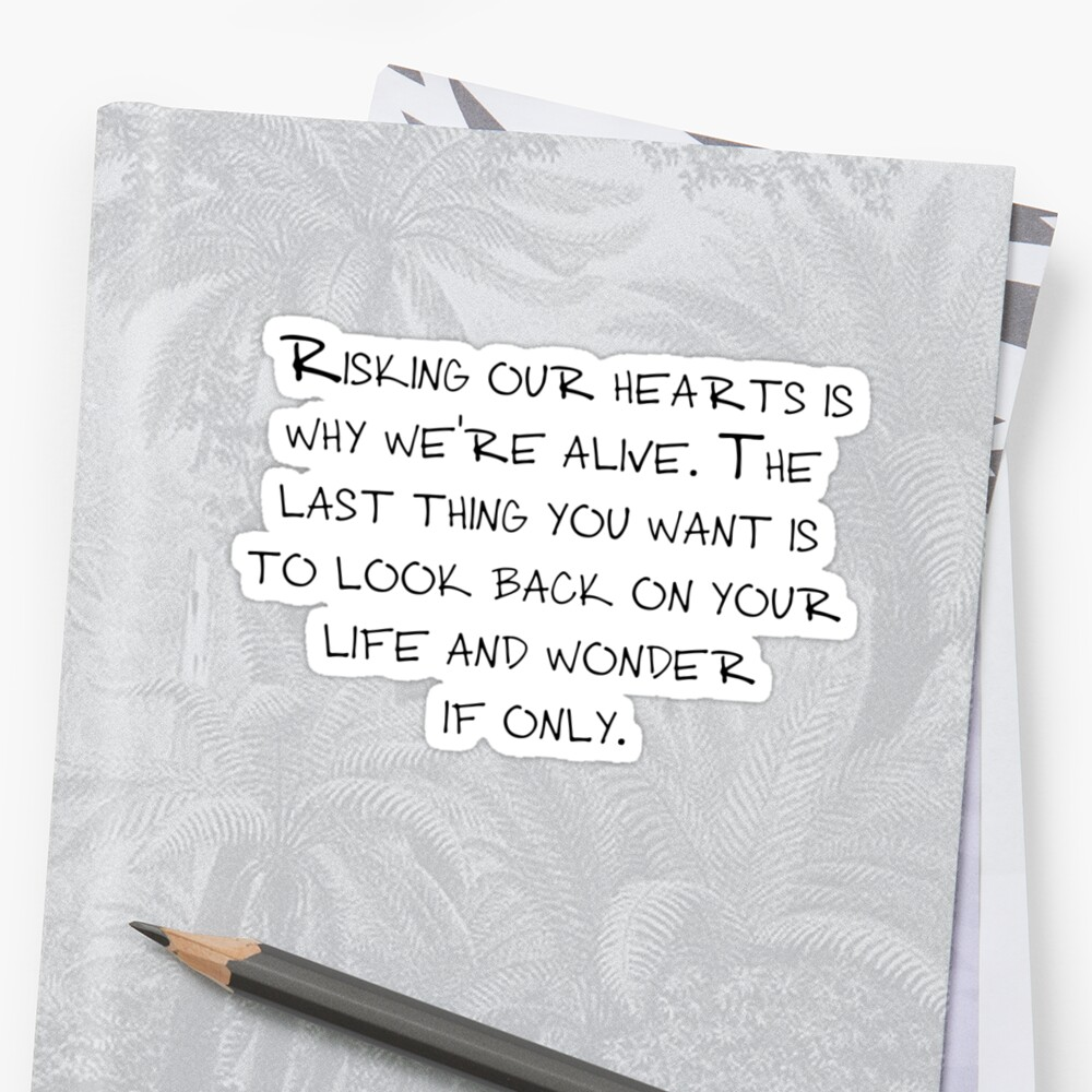 """Mike Royce's letter: """"Risking our hearts is why we're alive. The last thing you want is to look back on your life and wonder if only."""" by Carmen Garpe"""