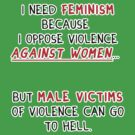 I need feminism because I oppose violence against women by thecriticalg