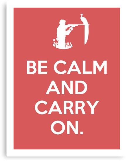 Be calm and carry on. by Sarah Palmbos