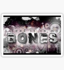 I feel it in my Bones Sticker