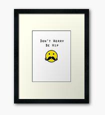 Don't Worry, Be Hip T-Shirt Framed Print
