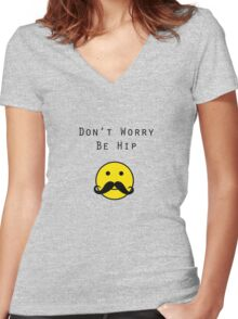 Don't Worry, Be Hip T-Shirt Women's Fitted V-Neck T-Shirt