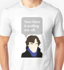 Your Face is Putting Me Off T-Shirt