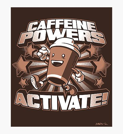 Caffeine Powers... Activate! (Print Version) Photographic Print