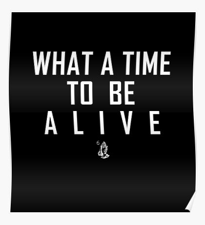 What a time to be a live | White Poster