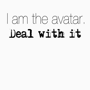 LOK: I AM THE AVATAR: DEAL WITH IT by avatarem