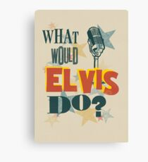 What Would Elvis Do? Canvas Print
