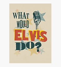 What Would Elvis Do? Photographic Print