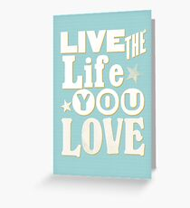 Live the Life You Love Greeting Card