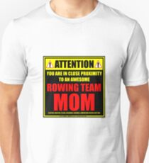 Attention: You Are In Close Proximity To An Awesome Rowing Team Mom Unisex T-Shirt