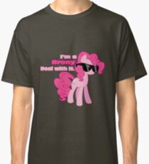 I'm a Brony Deal with it. (Pinkie Pie) - My little Pony Friendship is Magic Classic T-Shirt