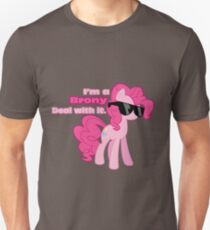 I'm a Brony Deal with it. (Pinkie Pie) - My little Pony Friendship is Magic T-Shirt