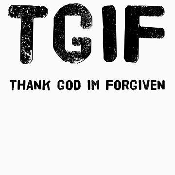 TGIF - Thank God Im Forgiven by CreativoDesign