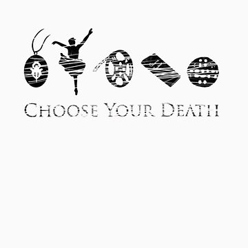 Choose Your Death by bloodystickman