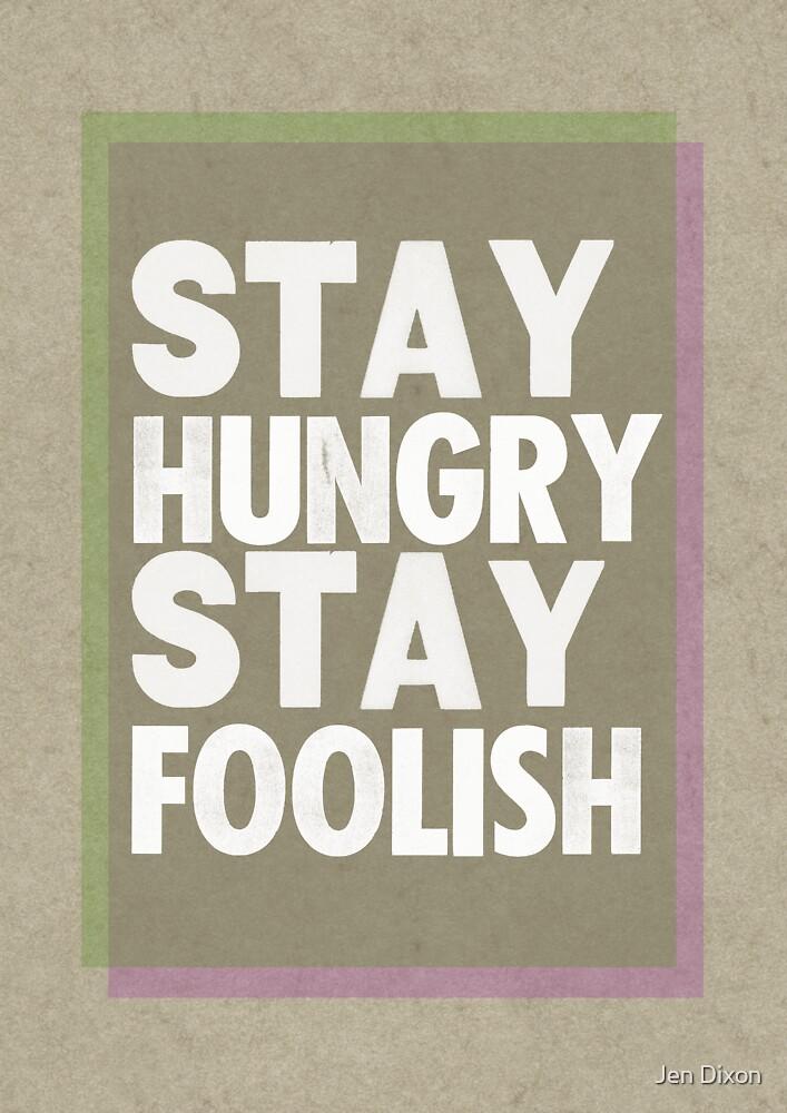 Stay Hungry, Stay Foolish by Jen Dixon