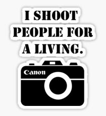 I shoot people for a living -canon Sticker