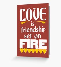 Love is Friendship Set on Fire Greeting Card