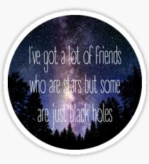 I've Got a Lot of Friends Who Are Stars But Some Are Just Black Holes Sticker