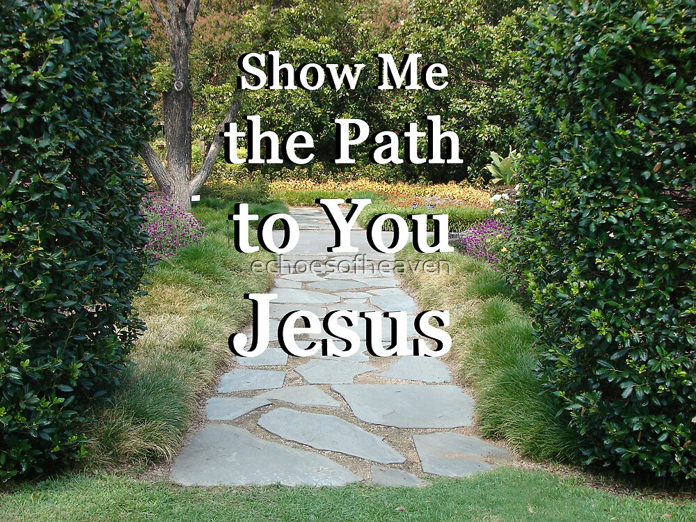 """Show Me The Path To You Jesus"" by Carter L. Shepard by echoesofheaven"