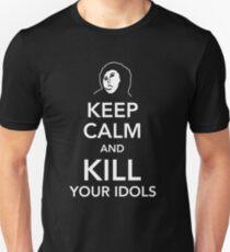 Keep calm and kill your Idols T-Shirt