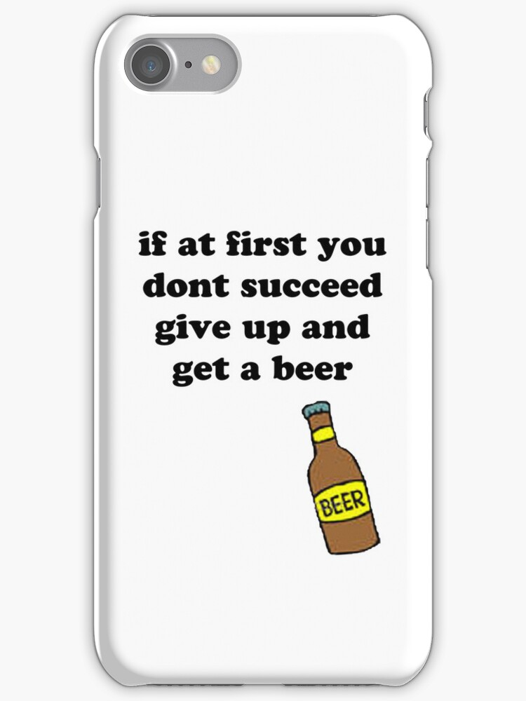 If at first you don't succeed, give up and get a beer by Elliott Butler