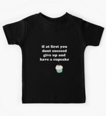 if at first you don't succeed, give up and have a cupcake Kids Tee