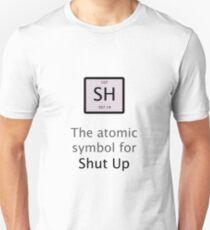 The Atomic Symbol For Shut Up! T-Shirt