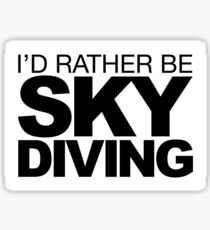 Id rather be Sky Diving Sticker