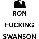 Ron Swanson - Ron Fucking Swanson by Johan Luiggi
