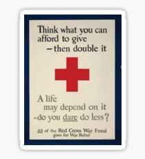 Think what you can afford to give then double it A life may depend on it do you dare do less All of the Red Cross War Fund goes for war relief 002 Sticker
