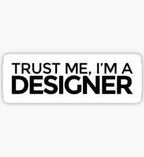 Trust me, I'm a Designer Sticker