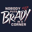 Nobody Puts Brady In A Corner by AJ Paglia