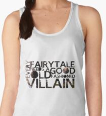Every Fairy Tale Needs A Good Old Fashioned Villain  Women's Tank Top