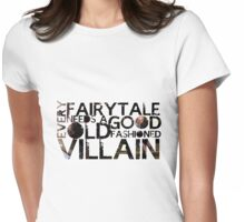 Every Fairy Tale Needs A Good Old Fashioned Villain  Womens Fitted T-Shirt