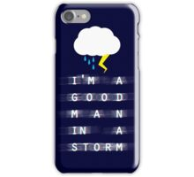 Good Man in a Storm iPhone Case/Skin