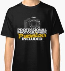 Professional Photographer - Passion Included Classic T-Shirt