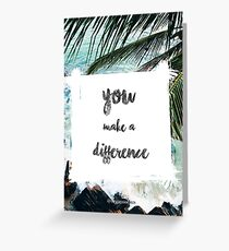 YOU MAKE A DIFFERENCE  Greeting Card