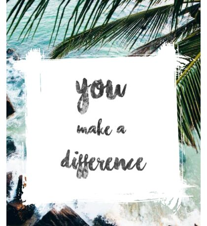 YOU MAKE A DIFFERENCE  Sticker