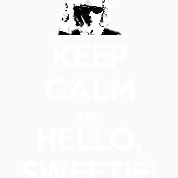 KEEP CALM and Hello, Sweetie! by Golubaja