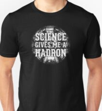 Science Gives Me A Hadron - White Design Unisex T-Shirt