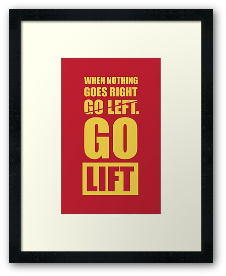 When Nothing Goes Right Go Lift Go Lift Gym Inspirational Quotes