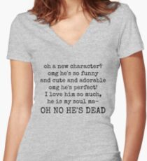 new favourite character? aaand he's dead. Women's Fitted V-Neck T-Shirt