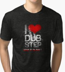I Love Dubstep Tri-blend T-Shirt