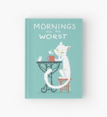 Mornings are the worst Hardcover Journal
