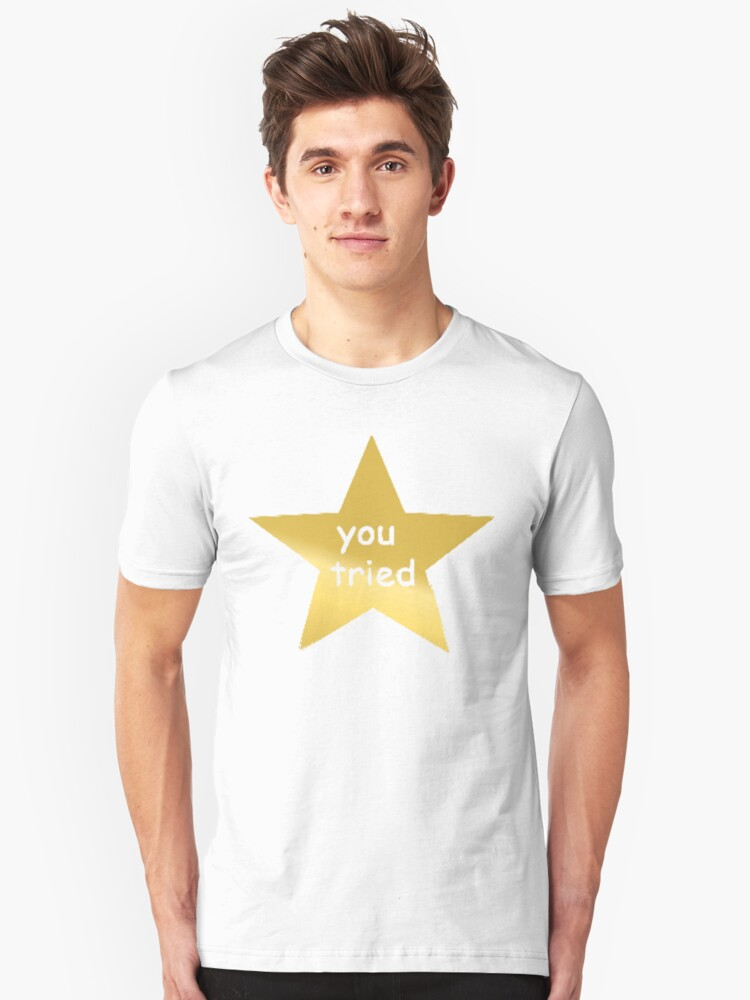 You Tried Unisex T-Shirt Front