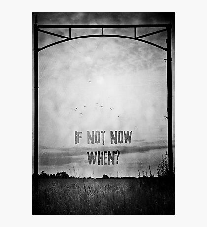 If not now, when? (Black & White) Photographic Print