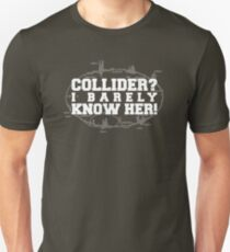 Collider? I Barely Know Her! - White Design Unisex T-Shirt