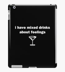 I Have Mixed Drinks About Feelings iPad Case/Skin