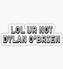 LOL ur not dylan o'brien Sticker