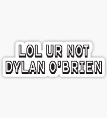 LOL ur not dylan o'brien Sticker